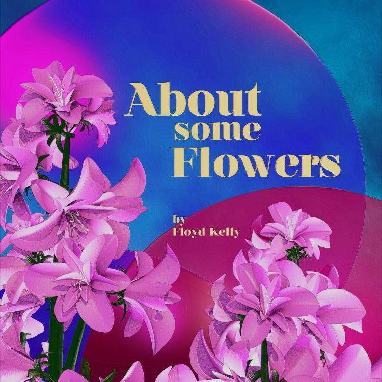 Album Cover for About Some Flowers by Floyd Kelly.